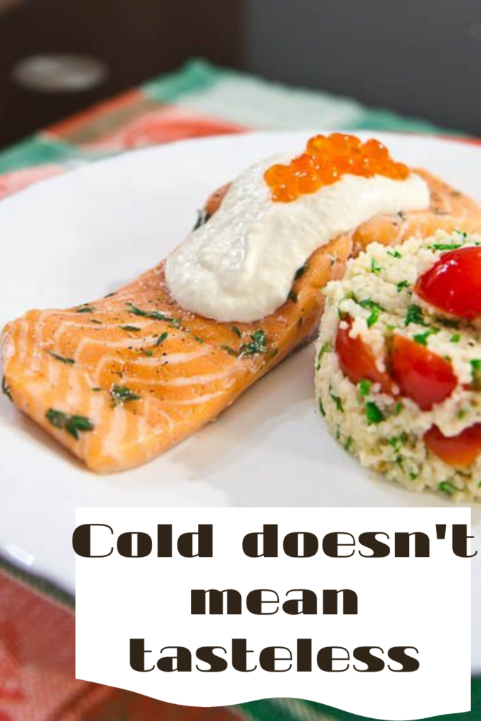 Cold doesn`t mean tasteless